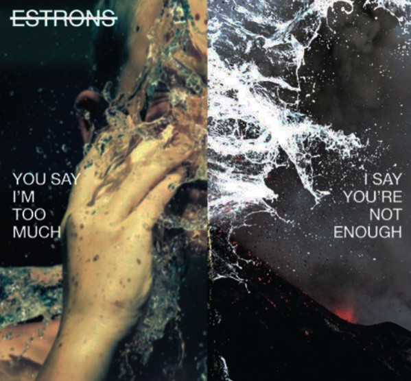 Estrons You Say I'm Too Much I Say You're Not Enough CD