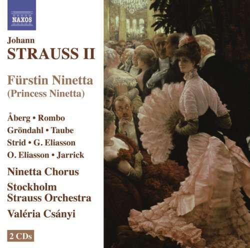 Strauss - Ninetta Chorus, Åberg, Rombo, Gröndahl, Taube, Strid, G. Eliasson, O. Eliasson, Jarrick, Stockholm Strauss Orchestra, Valéria Csányi Fürstin Ninetta (Princess Ninetta)