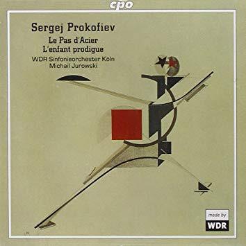 Prokofiev – WDR Sinfonieorchester Köln, Michail Jurowski Le Pas D'Acier, L'Enfant Prodigue