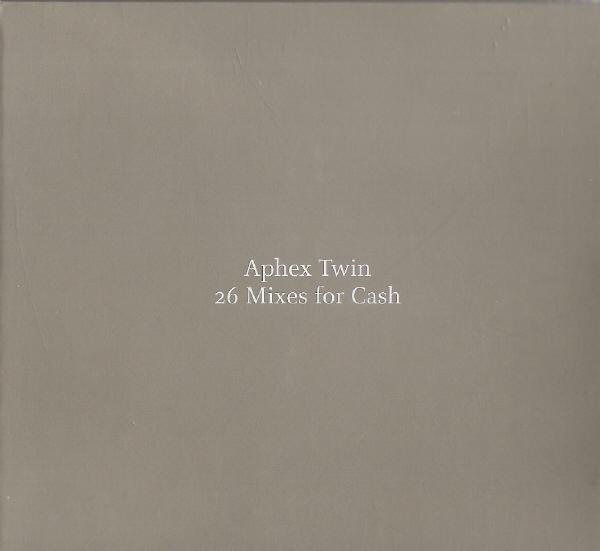 Aphex Twin Twenty Six Mixes For Cash