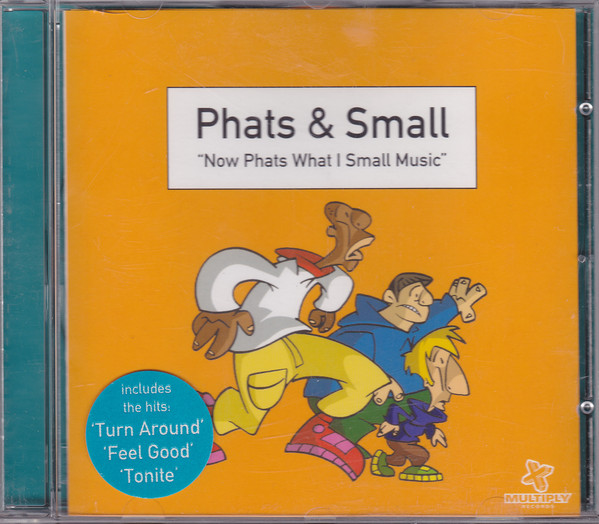 Phats & Small Now Phats What I Small Music