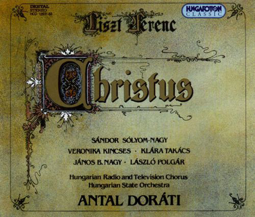Liszt - Sandor Salyom-Nagy, Veronika Kincses, Klara Takacs, Janos B. Nagy, Laszlo Polgar, Antal Dorati Christus