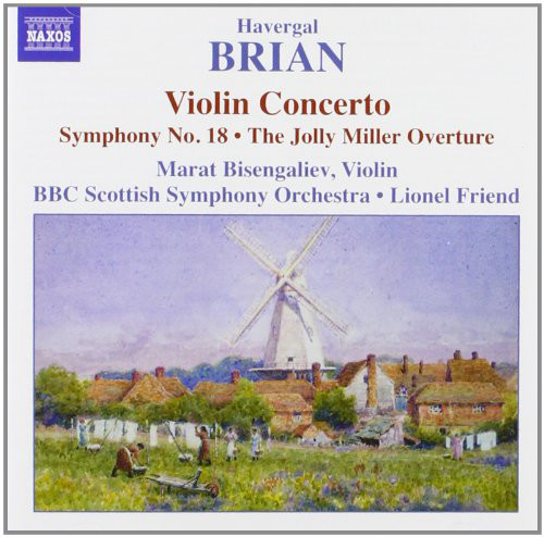 Havergal Brian, Marat Bisengaliev, BBC Scottish Symphony Orchestra, Lionel Friend Violin Concerto • Symphony No 18 • The Jolly Miller (Overture)