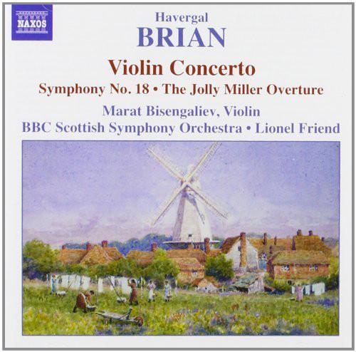 Havergal Brian, Marat Bisengaliev, BBC Scottish Symphony Orchestra, Lionel Friend Violin Concerto • Symphony No 18 • The Jolly Miller (Overture)