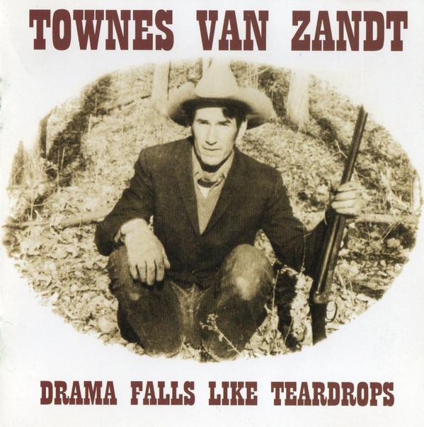Zandt, Townes Van Drama Falls Like Teardrops