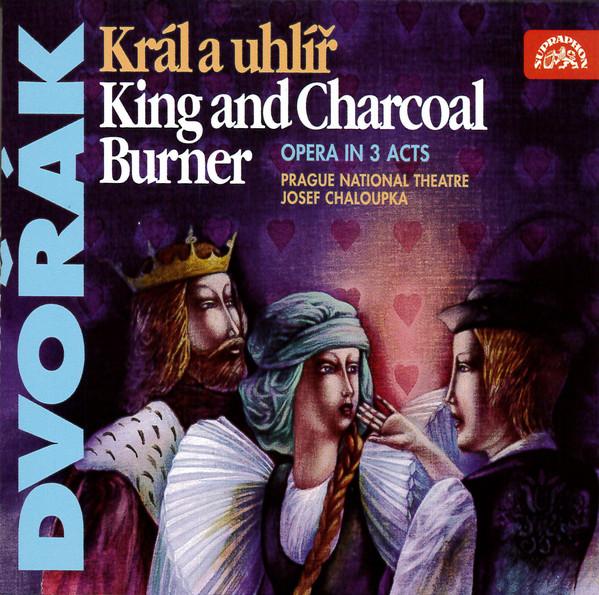 Dvorak - Prague National Theatre, Josef Chaloupka Král A Uhlíř • King And Charcoal Burner