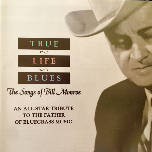 Monroe, Bill True Life Blues - The Songs Of Bill Monroe