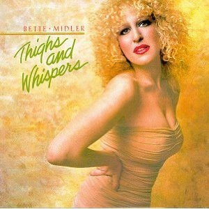 Midler, Bette Thighs And Whispers