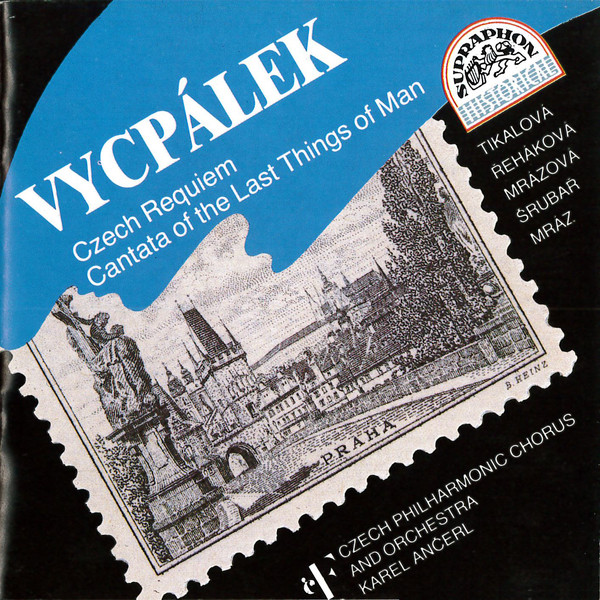 Vycpalek - Tikalová, Řeháková, Mrázová, Šrubař, Mráz, Czech Philharmonic Chorus, Czech Philharmonic Orchestra, Karel Ančerl Czech Requiem / Cantata Of The Last Things Of Man