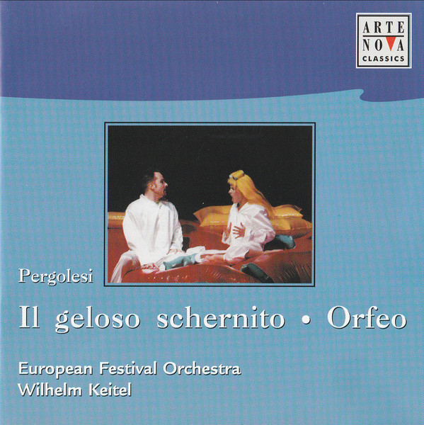 Pergolesi, European Festival Orchestra, Wilhelm Keitel Il Geloso Schernito / Orfeo