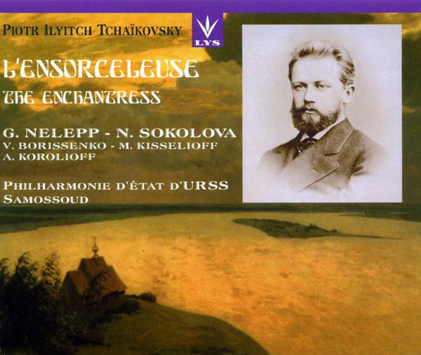 Tchaikovsky - Nelepp, Sokolova, Borissenko, Kisselioff, Korolioff, Samossoud L'Ensorceleuse - The Enchantress CD
