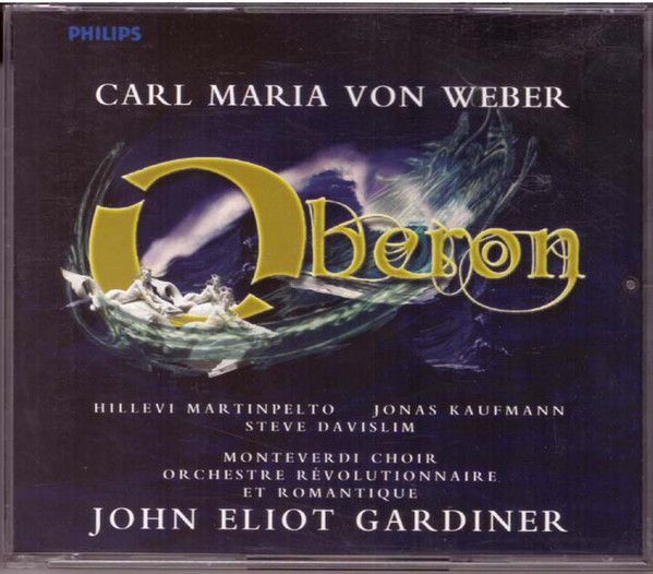 Weber - Martinpelto, Kaufmann, Davislim, Monteverdi Choir, Orchestre Révolutionnaire Et Romantique, John Eliot Gardiner Oberon