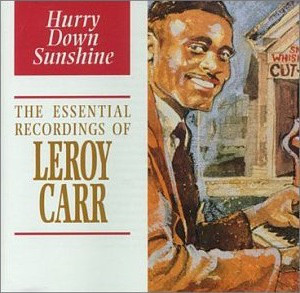 Carr, Leroy Hurry Down Sunshine - The Essential Recordings