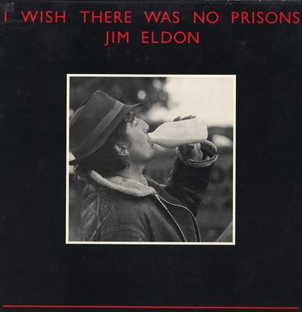 Eldon, Jim I Wish There Was No Prisons Vinyl