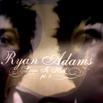 Adams, Ryan Love Is Hell Pt. 2