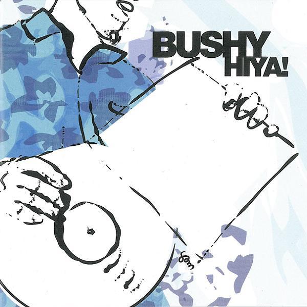 Bushy Hiya!