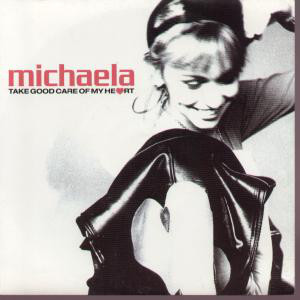 Michaela Take Good Care Of My Heart