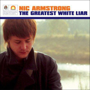 Armstrong, Nic The Greatest White Liar CD