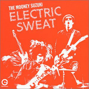 (The) Mooney Suzuki Electric Sweat