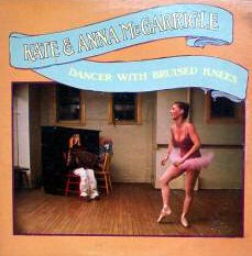 Kate & Anna McGarrigle Dancer With Bruised Knees