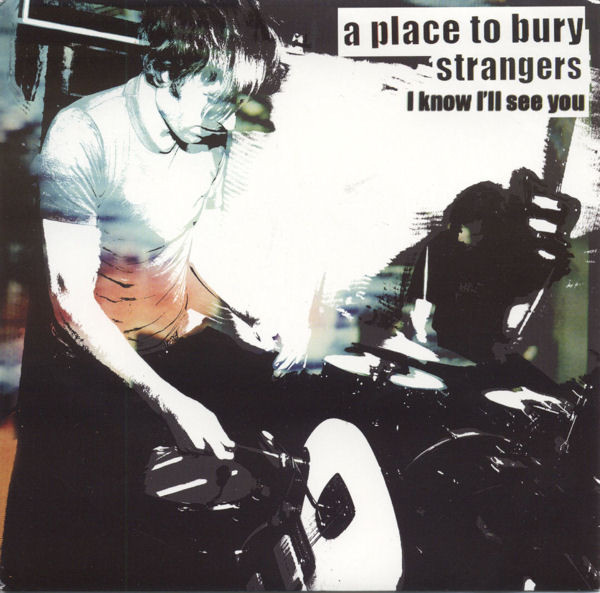 A Place To Bury Strangers I Know I'll See You