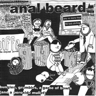 Anal Beard / The Blue Minkies Bungles, Grumbles, A Game Of Bowls (And A Peroxide Mullet) / Dirty Cat