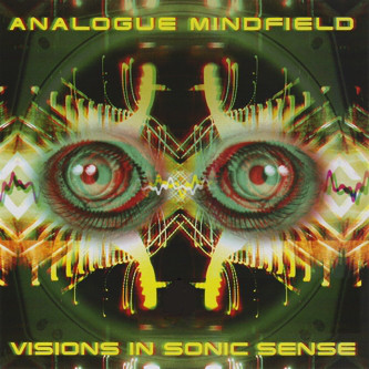 Analogue Mindfield Visions In Sonic Sense