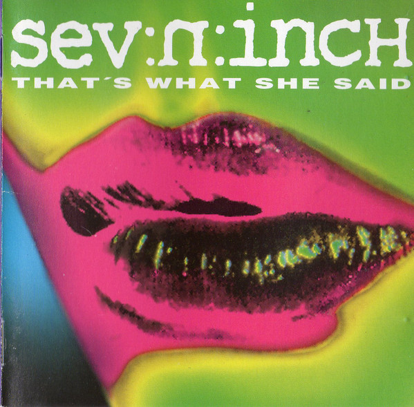 Sev:N:Inch That's What She Said CD
