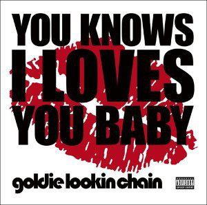 Goldie Lookin Chain You Knows I Loves You Baby
