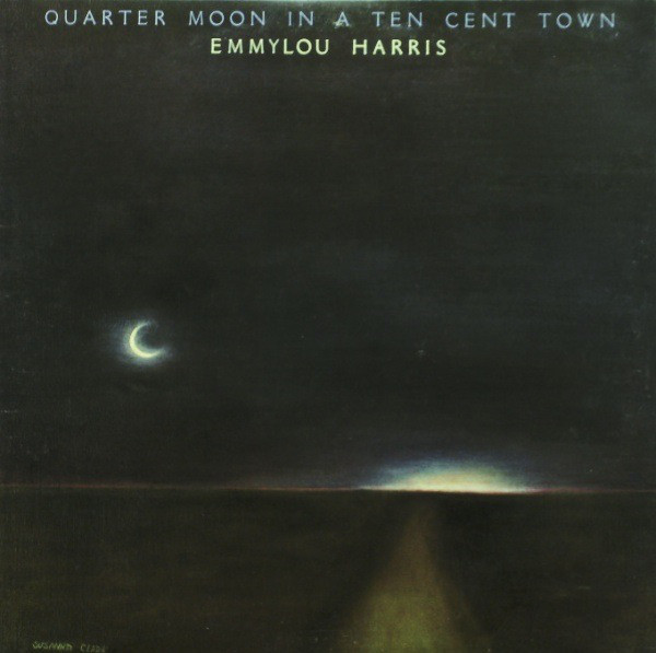 Harris, Emmylou Quarter Moon In A Ten Cent Town