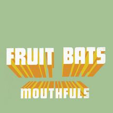 Fruit Bats Mouthfuls