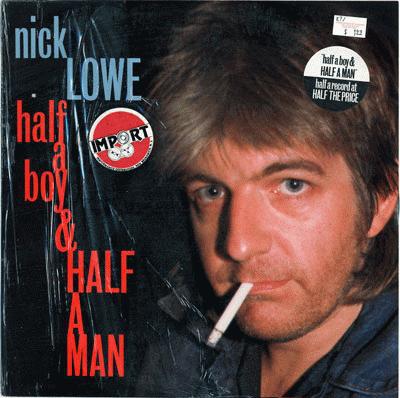 Lowe, Nick Half A Boy And Half A Man