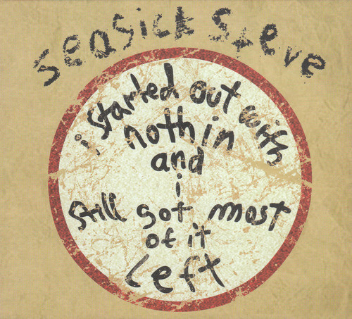 Seasick Steve I Started Out With Nothin And I Still Got Most Of It Left Vinyl