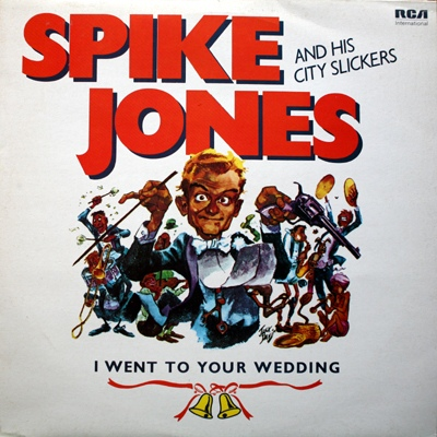 Jones, Spike And His City Slickers  I Went To Your Wedding