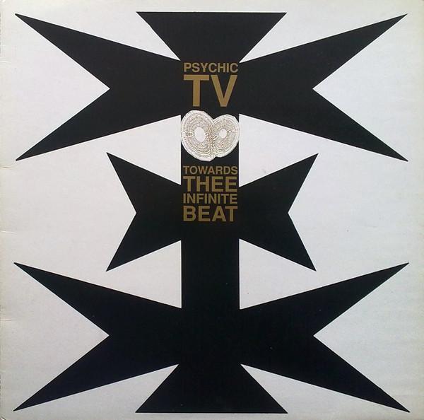 Psychic TV Towards Thee Infinite Beat