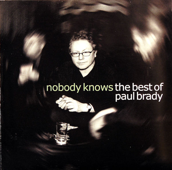Brady, Paul Nobody Knows The Best Of Paul Brady