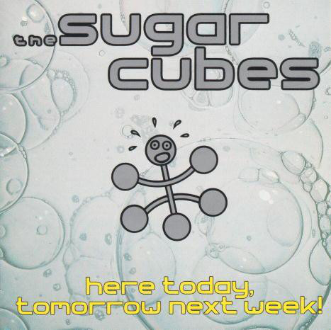 Sugar Cubes (The) Here Today Tomorrow Next Week