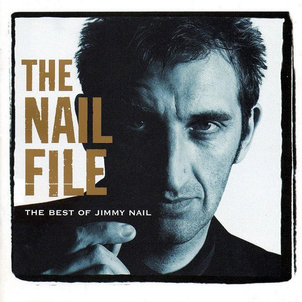 Nail, Jimmy The Nail File: The Best Of Jimmy Nail