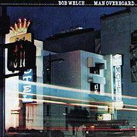 Welch, Bob Man Overboard Vinyl