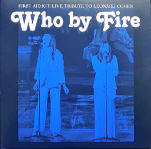 First Aid Kit Who By Fire - Live Tribute To Leonard Cohen