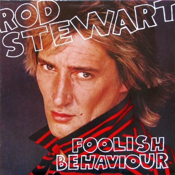 Stewart, Rod Foolish Behaviour