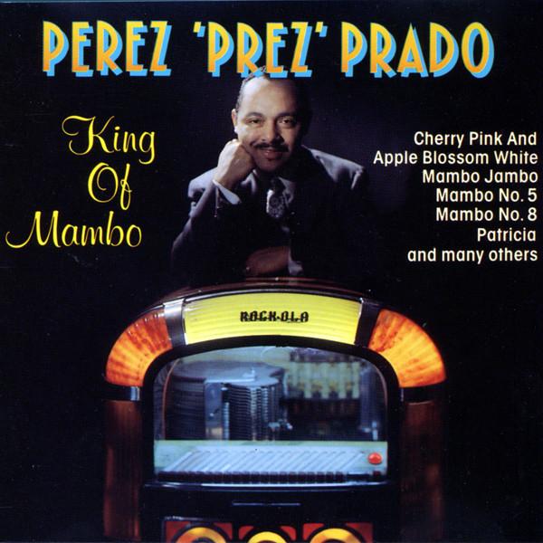 Perez 'Prez' Prado King Of Mambo