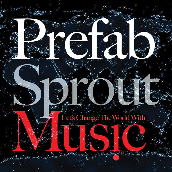 Prefab Sprout Let's Change The World With Music