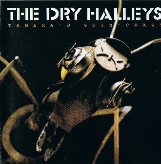The Dry Halleys Tamara's Goin' Crazy