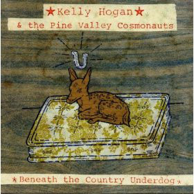 Kelly Hogan & The Pine Valley Cosmonauts Beneath The Country Underdog