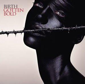 Birth Gotten Bold