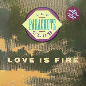 The Parachute Club Love Is Fire
