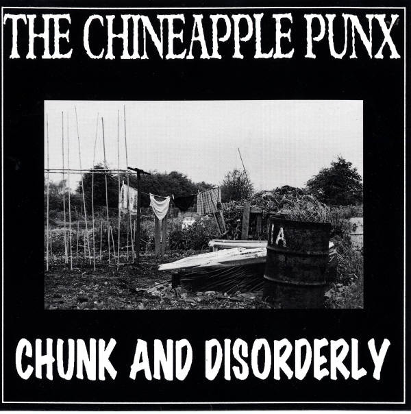 The Chineapple Punx / Ciderfex Chunk And Disorderly