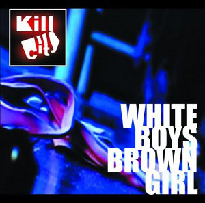 Kill City White Boys Brown Girl