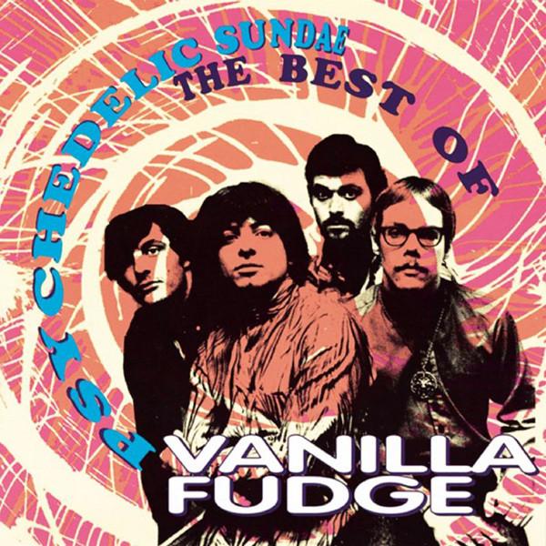 Vanilla Fudge Psychedelic Sundae: The Best Of Vanilla Fudge